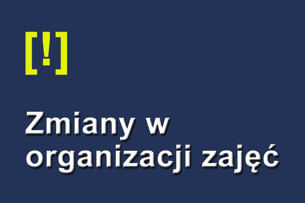 Zmiany w organizacji zajęć